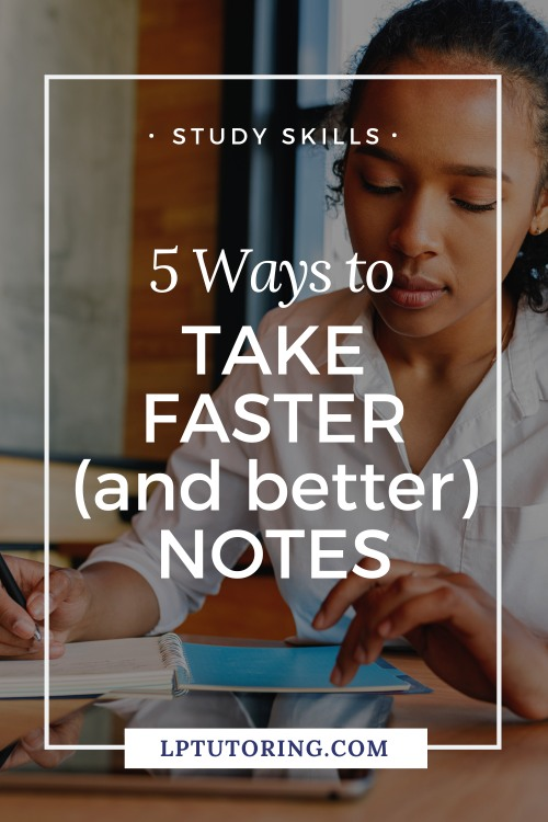 5 Ways to Take Faster (and Better) Notes