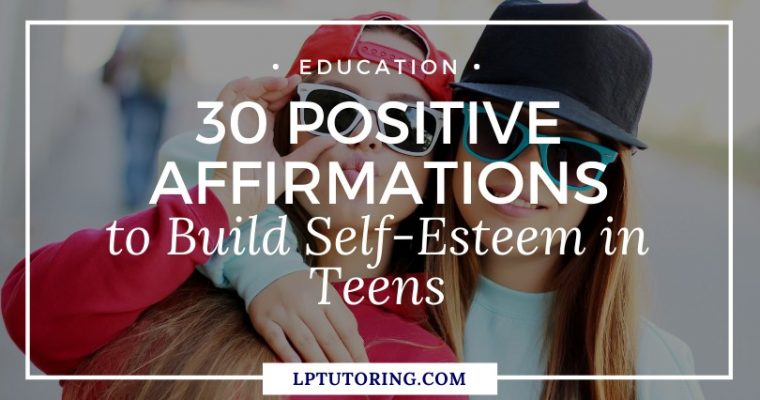 30 Positive Affirmations to Build Self-Esteem in Teens
