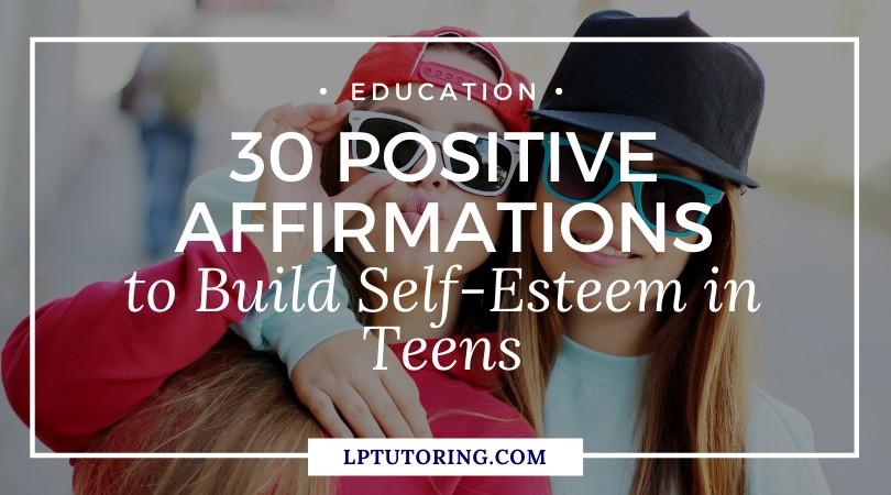 30 Positive Affirmations to Build Self-Esteem in Teens