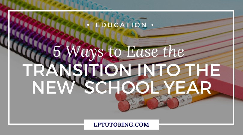 5 Ways to Ease the Transition into the New School Year